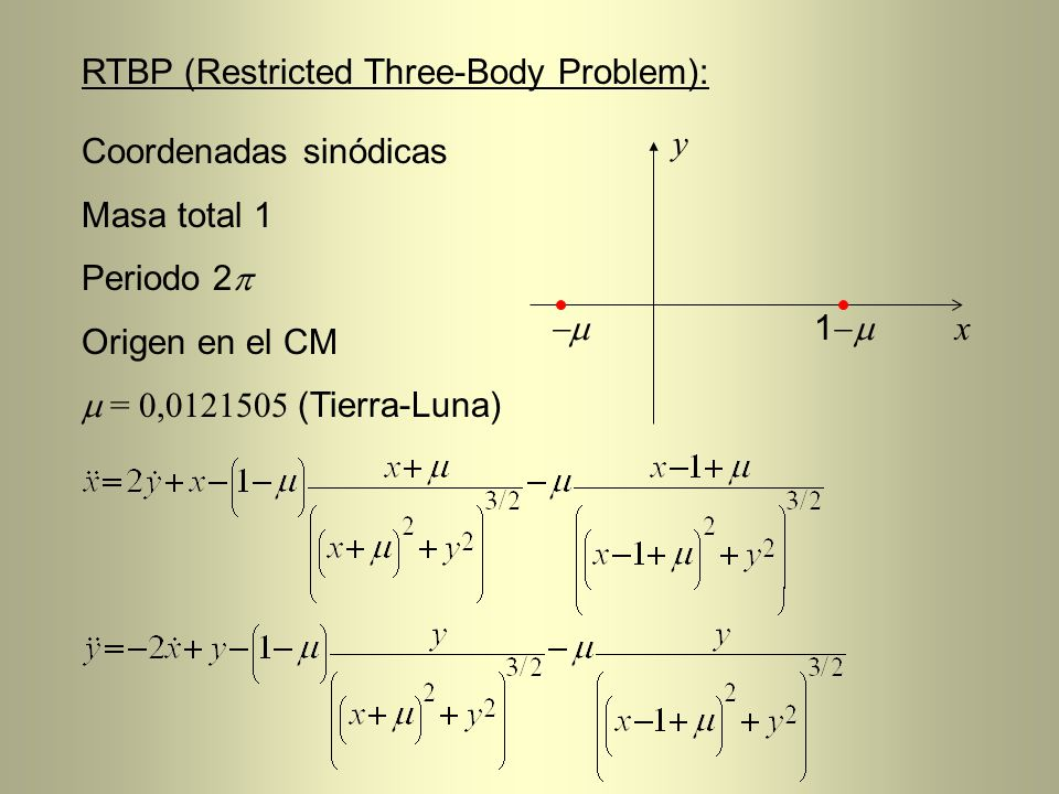 RTBP (Restricted Three-Body Problem): Coordenadas sinódicas Masa total 1 Periodo 2 Origen en el CM = 0,0121505 (Tierra-Luna) 1 x y