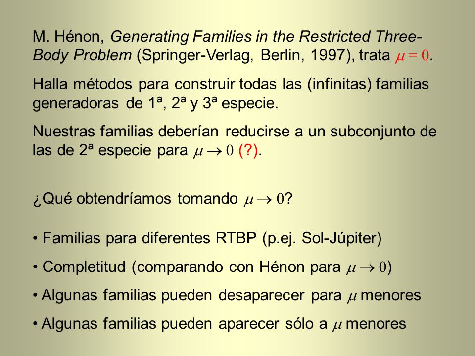 M. Hénon, Generating Families in the Restricted Three- Body Problem (Springer-Verlag, Berlin, 1997), trata = 0. Halla métodos para construir todas las