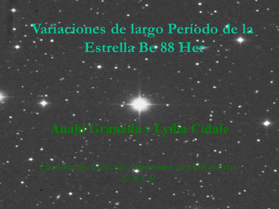 Variaciones de largo Período de la Estrella Be 88 Her Anahí Granada y Lydia Cidale Facultad de Ciencias Astronómicas y Geofísicas U.N.L.P