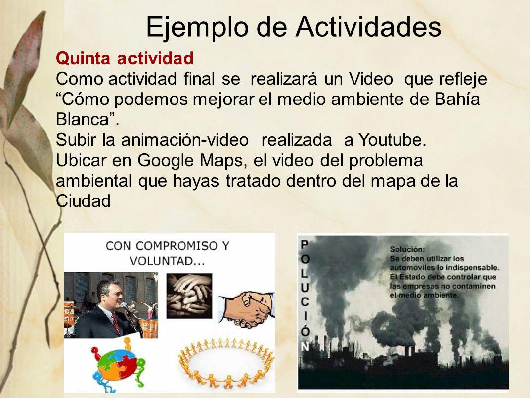 Ejemplo de Actividades Quinta actividad Como actividad final se realizará un Video que refleje Cómo podemos mejorar el medio ambiente de Bahía Blanca.