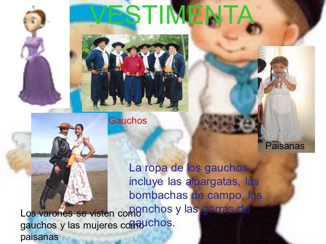 VESTIMENTA Los varones se visten como gauchos y las mujeres como paisanas Gauchos Paisanas La ropa de los gauchos incluye las alpargatas, las bombacha