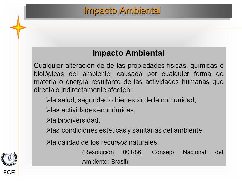 Impacto Ambiental Impacto Ambiental ¿Porqué se producen Impactos Ambientales? FCE
