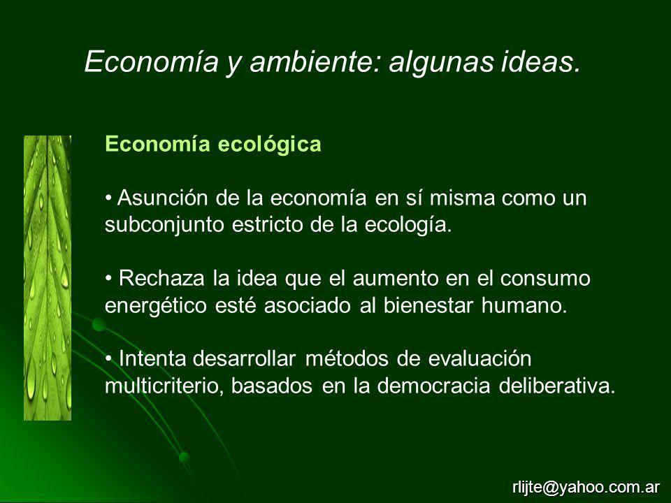 Economía ecológica Asunción de la economía en sí misma como un subconjunto estricto de la ecología. Rechaza la idea que el aumento en el consumo energ
