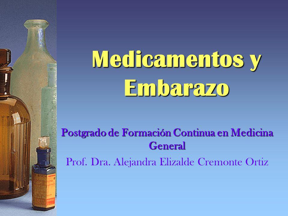Medicamentos y Embarazo Postgrado de Formación Continua en Medicina General Prof. Dra. Alejandra Elizalde Cremonte Ortiz