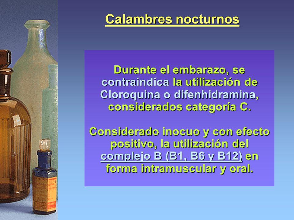 Calambres nocturnos Durante el embarazo, se contraindica la utilización de Cloroquina o difenhidramina, considerados categoría C. Considerado inocuo y