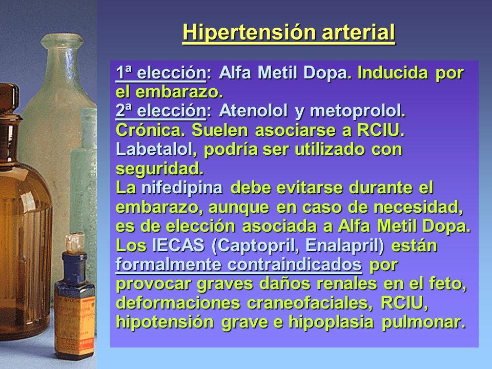 Hipertensión arterial 1ª elección: Alfa Metil Dopa. Inducida por el embarazo. 2ª elección: Atenolol y metoprolol. Crónica. Suelen asociarse a RCIU. La