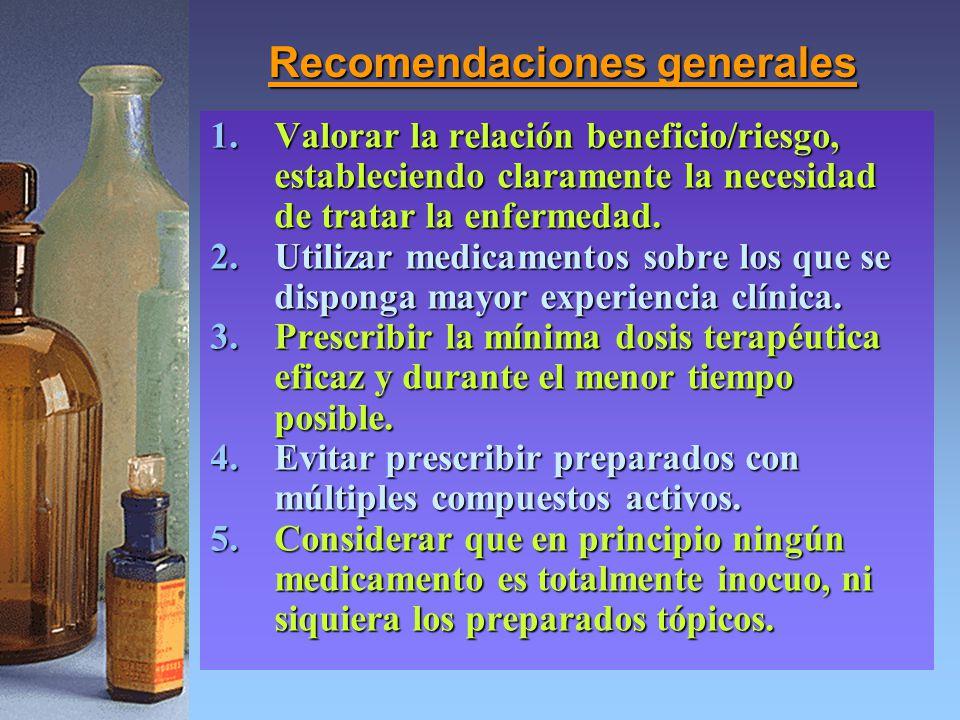 Recomendaciones generales 1.Valorar la relación beneficio/riesgo, estableciendo claramente la necesidad de tratar la enfermedad. 2.Utilizar medicament