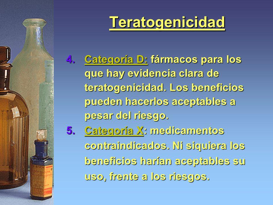 Teratogenicidad 4.Categoría D: fármacos para los que hay evidencia clara de teratogenicidad. Los beneficios pueden hacerlos aceptables a pesar del rie