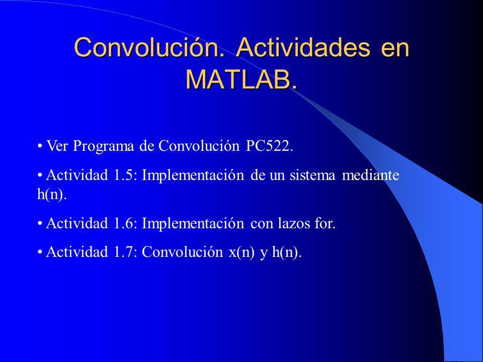 Convolución.Actividades en MATLAB. Ver Programa de Convolución PC522.