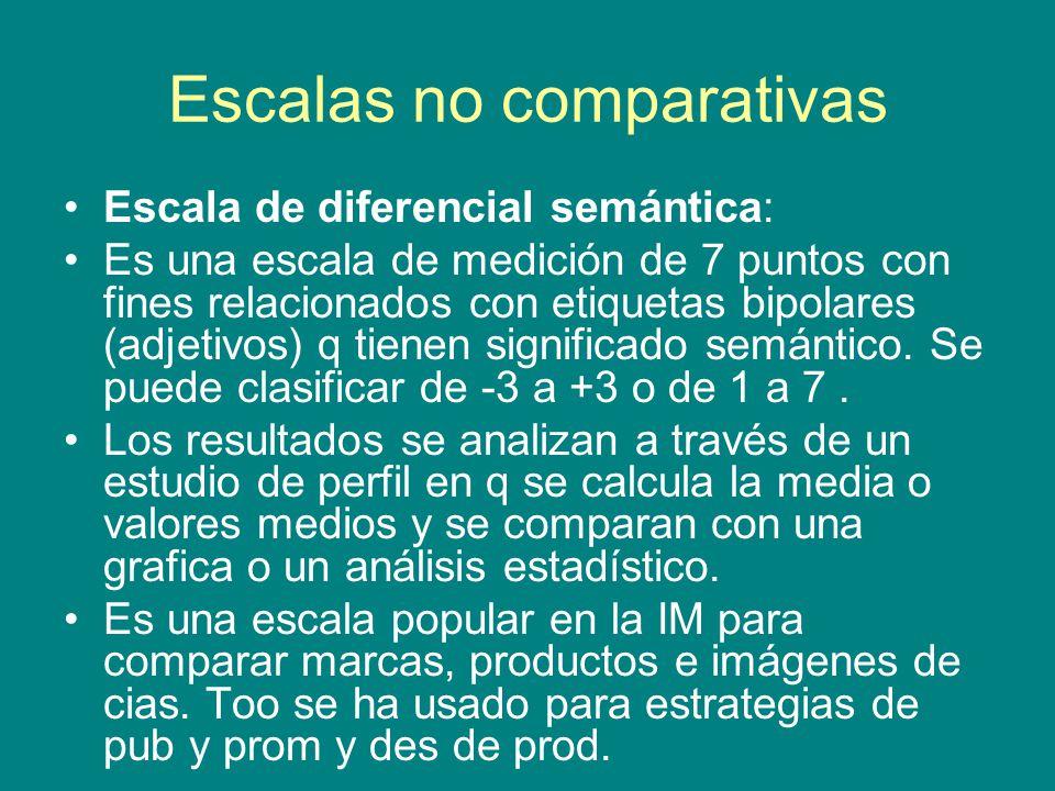Escalas no comparativas Escala de diferencial semántica: Es una escala de medición de 7 puntos con fines relacionados con etiquetas bipolares (adjetivos) q tienen significado semántico.