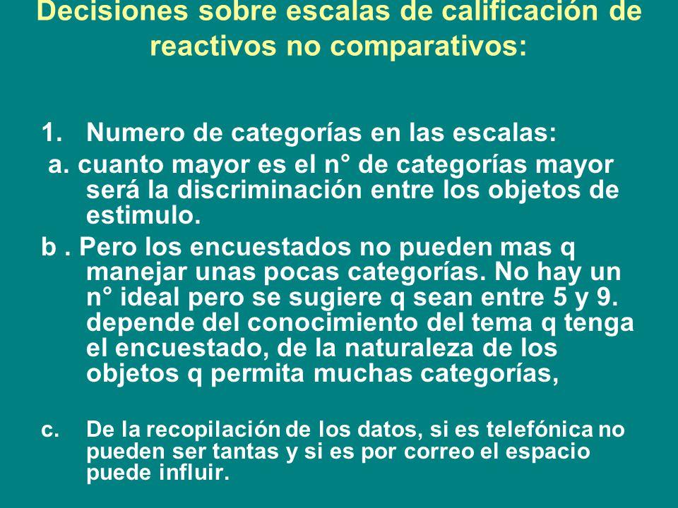 Decisiones sobre escalas de calificación de reactivos no comparativos: 2.Escalas balanceadas o no balanceadas: en una escala balanceada el n° de categorías favorables y desfavorables es igual; en una escala no balanceada es desigual.