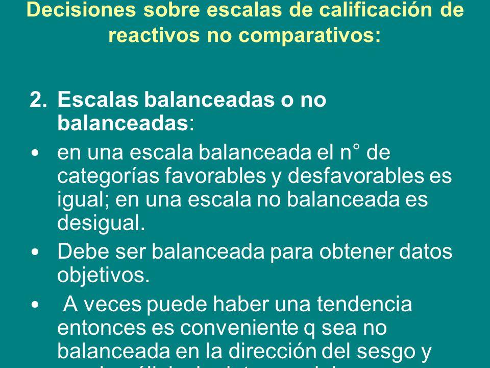 Decisiones sobre escalas de calificación de reactivos no comparativos: 3.Categorías nones o pares: un n° non de categorias marca una posición a la mitad neutral o imparcial.