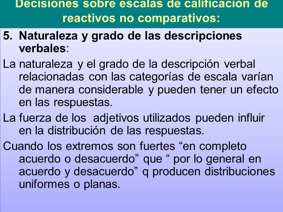 Decisiones sobre escalas de calificación de reactivos no comparativos: 6.Forma física o configuración: las escalas se pueden presentar en forma vertical u horizontal.