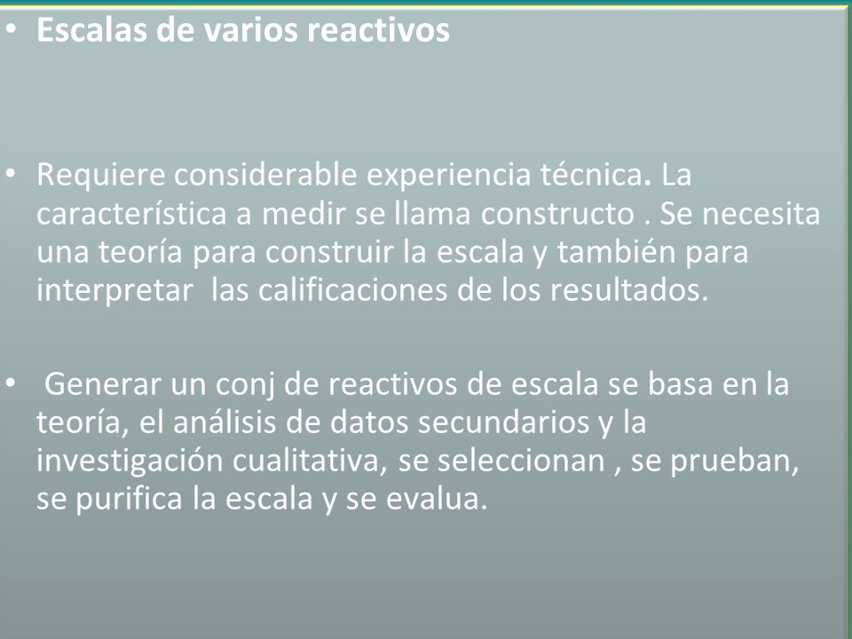 Escalas de varios reactivos Requiere considerable experiencia técnica.