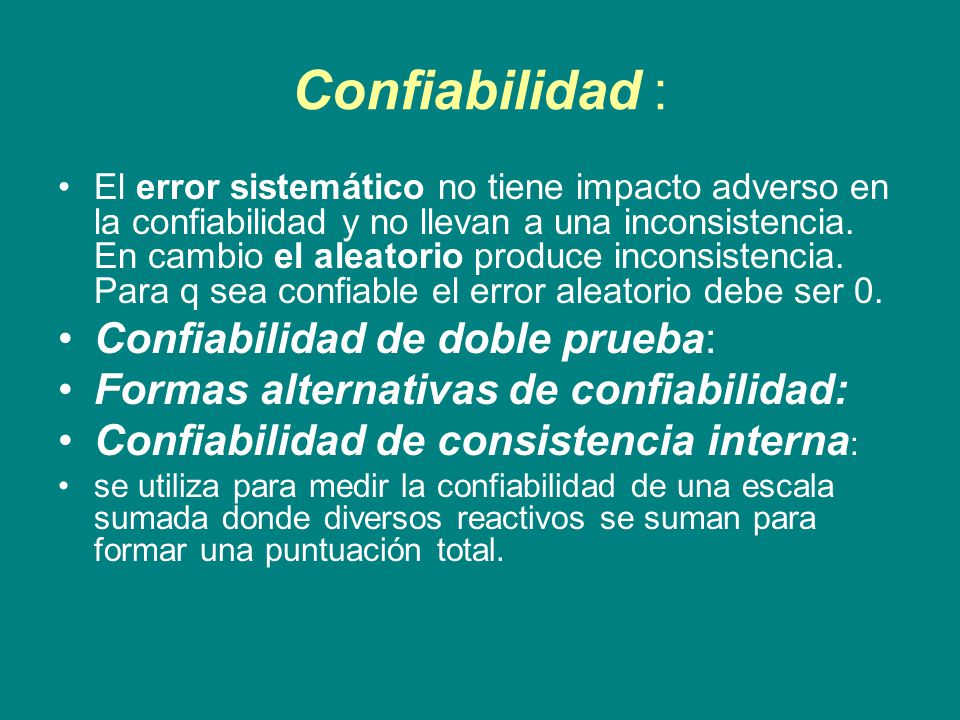 Confiabilidad : El error sistemático no tiene impacto adverso en la confiabilidad y no llevan a una inconsistencia.