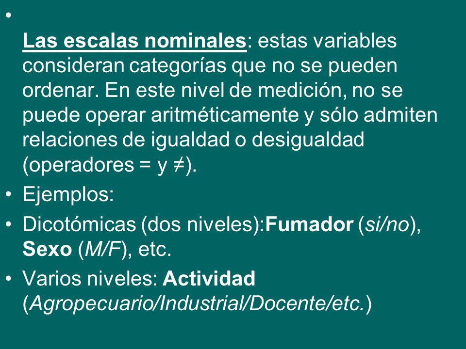 Las escalas nominales: estas variables consideran categorías que no se pueden ordenar.