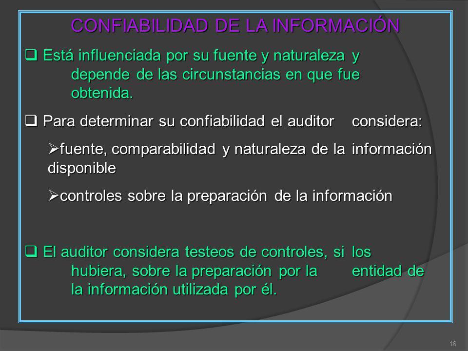 16 CONFIABILIDAD DE LA INFORMACIÓN Está influenciada por su fuente y naturaleza y depende de las circunstancias en que fue obtenida.