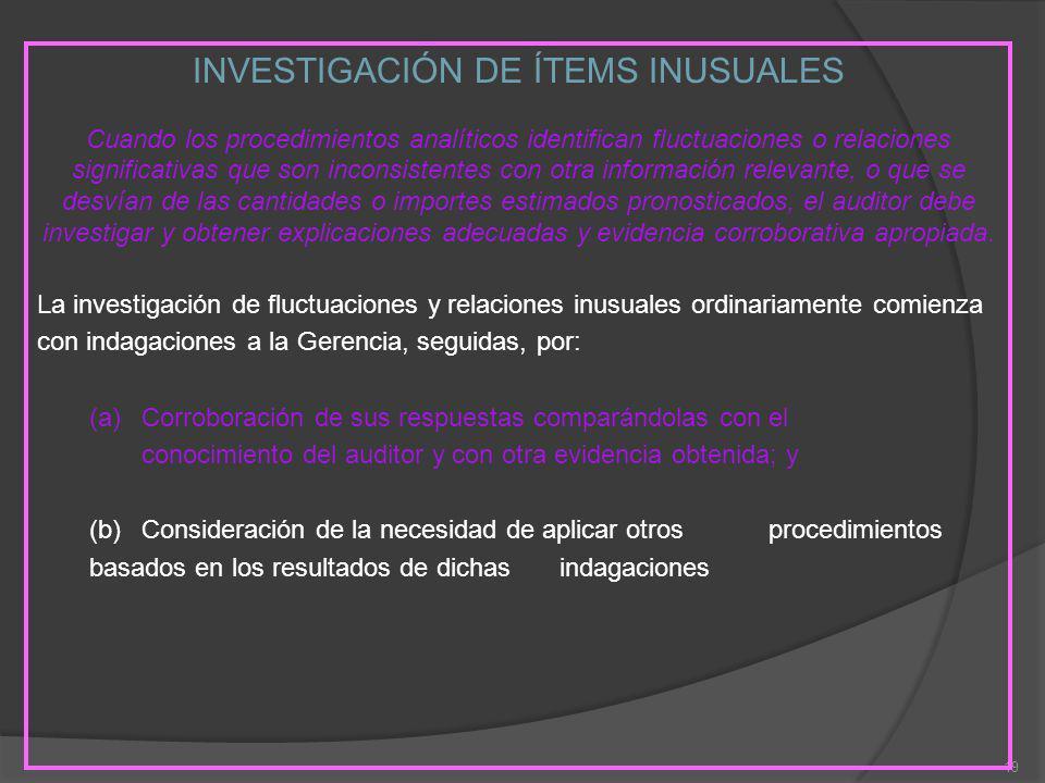 19 INVESTIGACIÓN DE ÍTEMS INUSUALES Cuando los procedimientos analíticos identifican fluctuaciones o relaciones significativas que son inconsistentes