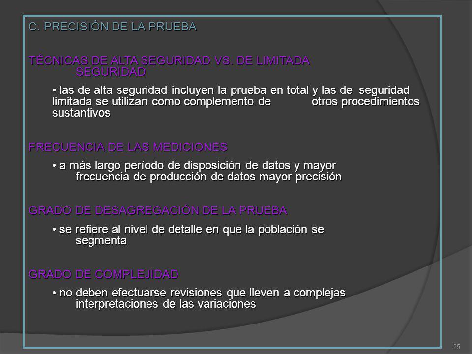 25 C. PRECISIÓN DE LA PRUEBA TÉCNICAS DE ALTA SEGURIDAD VS. DE LIMITADA SEGURIDAD las de alta seguridad incluyen la prueba en total y las de seguridad