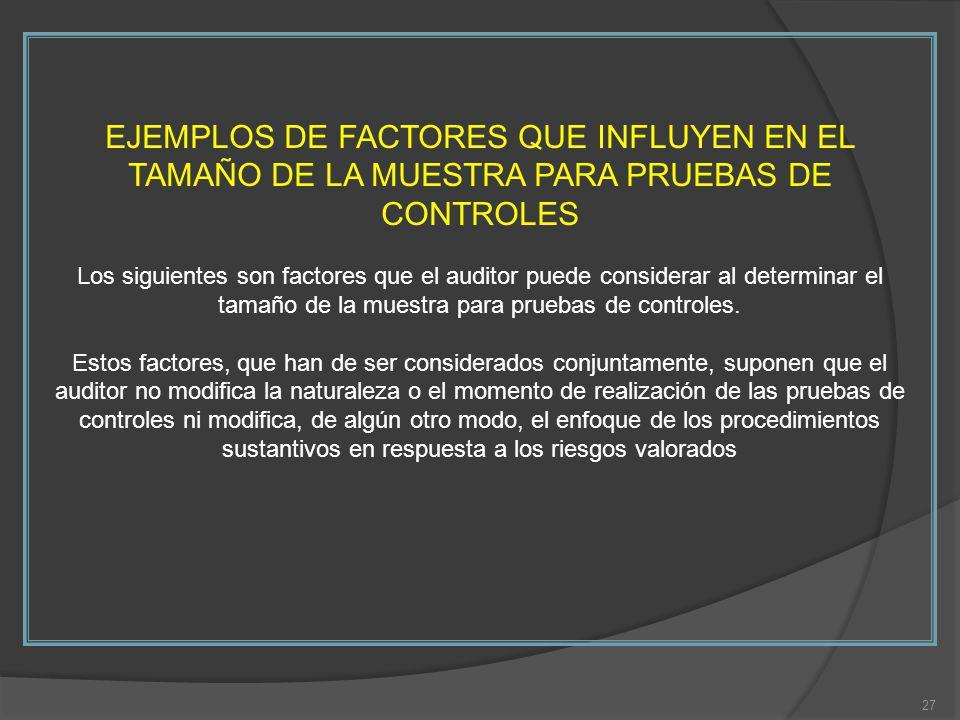 EJEMPLOS DE FACTORES QUE INFLUYEN EN EL TAMAÑO DE LA MUESTRA PARA PRUEBAS DE CONTROLES Los siguientes son factores que el auditor puede considerar al determinar el tamaño de la muestra para pruebas de controles.