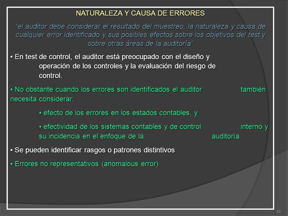 50 NATURALEZA Y CAUSA DE ERRORES el auditor debe considerar el resultado del muestreo, la naturaleza y causa de cualquier error identificado y sus pos