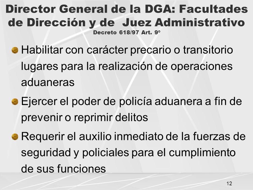12 Director General de la DGA: Facultades de Dirección y de Juez Administrativo Decreto 618/97 Art.