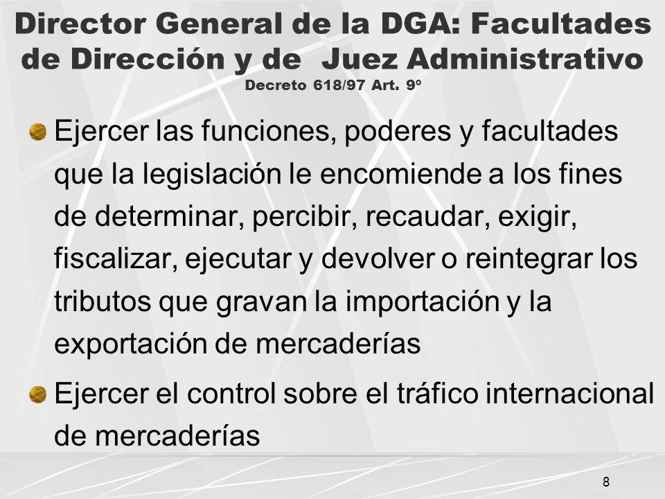 9 Director General de la DGA: Facultades de Dirección y de Juez Administrativo Decreto 618/97 Art.