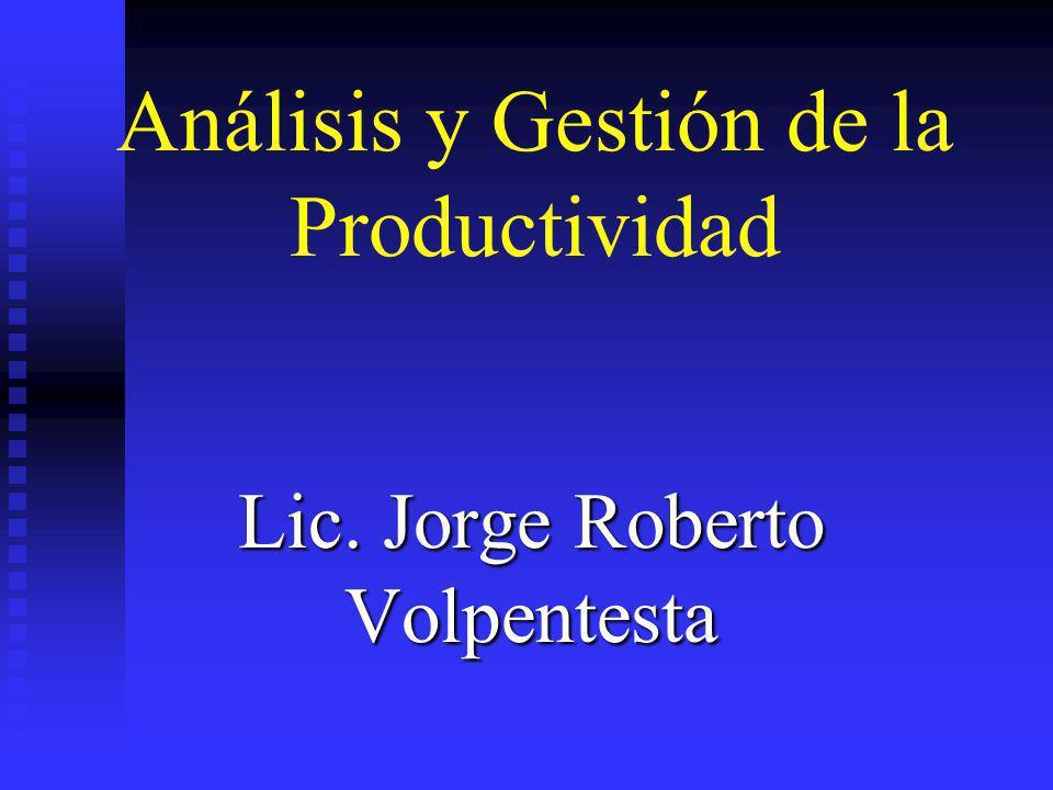 Análisis y Gestión de la Productividad Lic. Jorge Roberto Volpentesta