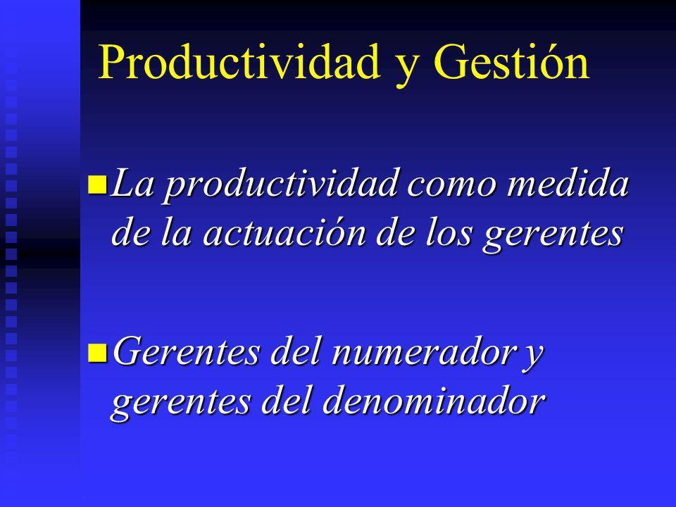 Productividad y Gestión La productividad como medida de la actuación de los gerentes La productividad como medida de la actuación de los gerentes Gere