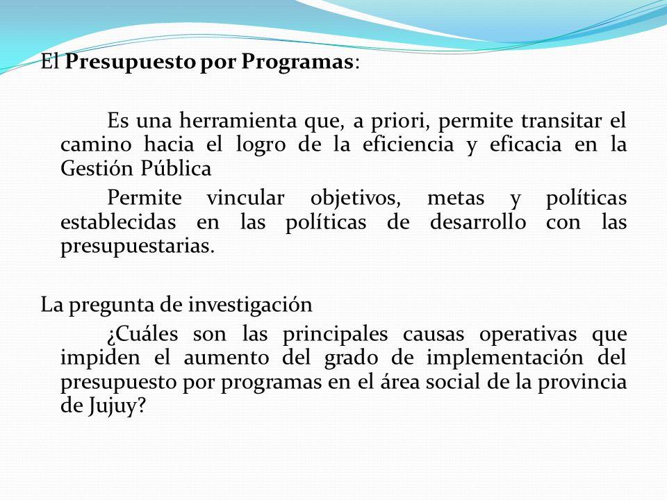 Hipótesis: La implementación del presupuesto por programas se encuentra limitada por la estructura Administrativa Financiera actual del Estado, principalmente por el Sistema Presupuestario que se focaliza en el cumplimiento de los requisitos legales y tiene una débil consideración de los resultados.