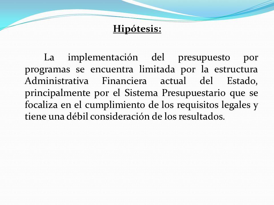 Objetivo General: Contribuir mediante un análisis crítico a favor de la implementación del presupuesto por programas en el Área Social de la Provincia de Jujuy a través del establecimiento de propuestas que tiendan a la adecuación del sistema presupuestario a esta técnica programática.