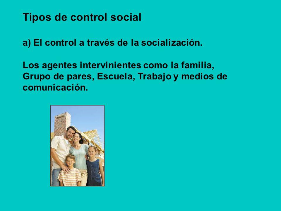 b ) El control social a través de la presión del grupo: - Controles informales del grupo primario -Controles formales de grupos secundarios