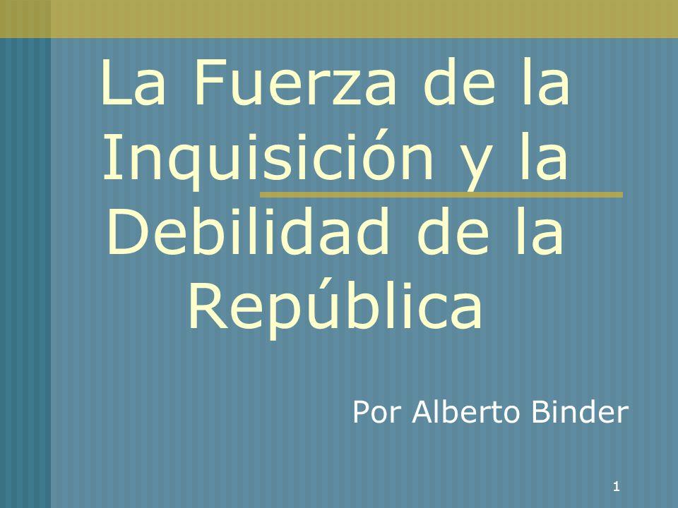 1 La Fuerza de la Inquisición y la Debilidad de la República Por Alberto Binder