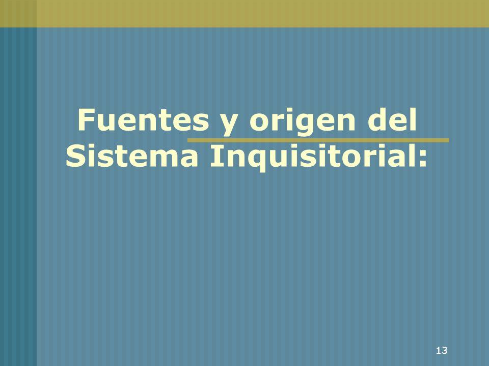 13 Fuentes y origen del Sistema Inquisitorial: