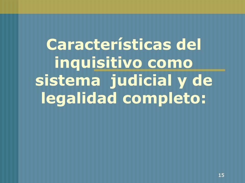 15 Características del inquisitivo como sistema judicial y de legalidad completo: