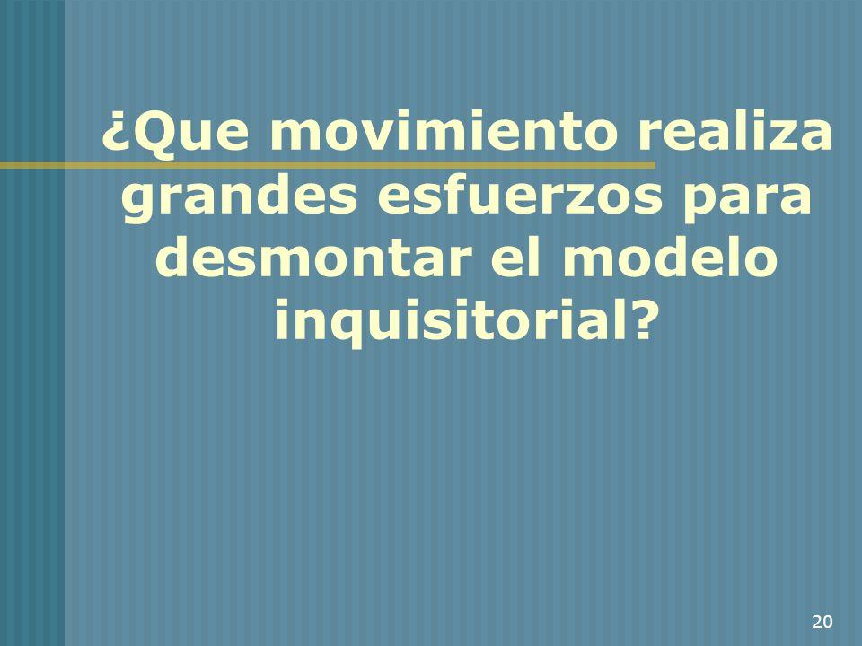 20 ¿Que movimiento realiza grandes esfuerzos para desmontar el modelo inquisitorial?