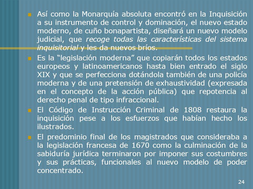 24 Así como la Monarquía absoluta encontró en la Inquisición a su instrumento de control y dominación, el nuevo estado moderno, de cuño bonapartista,