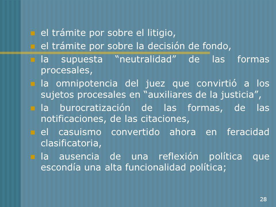 28 el trámite por sobre el litigio, el trámite por sobre la decisión de fondo, la supuesta neutralidad de las formas procesales, la omnipotencia del j