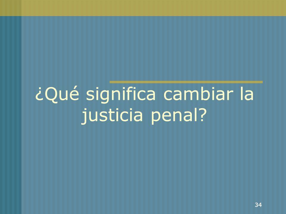 34 ¿Qué significa cambiar la justicia penal?