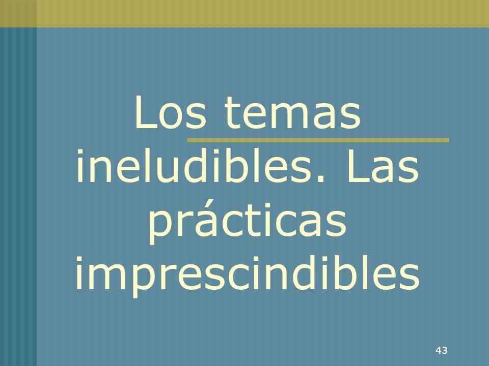 43 Los temas ineludibles. Las prácticas imprescindibles