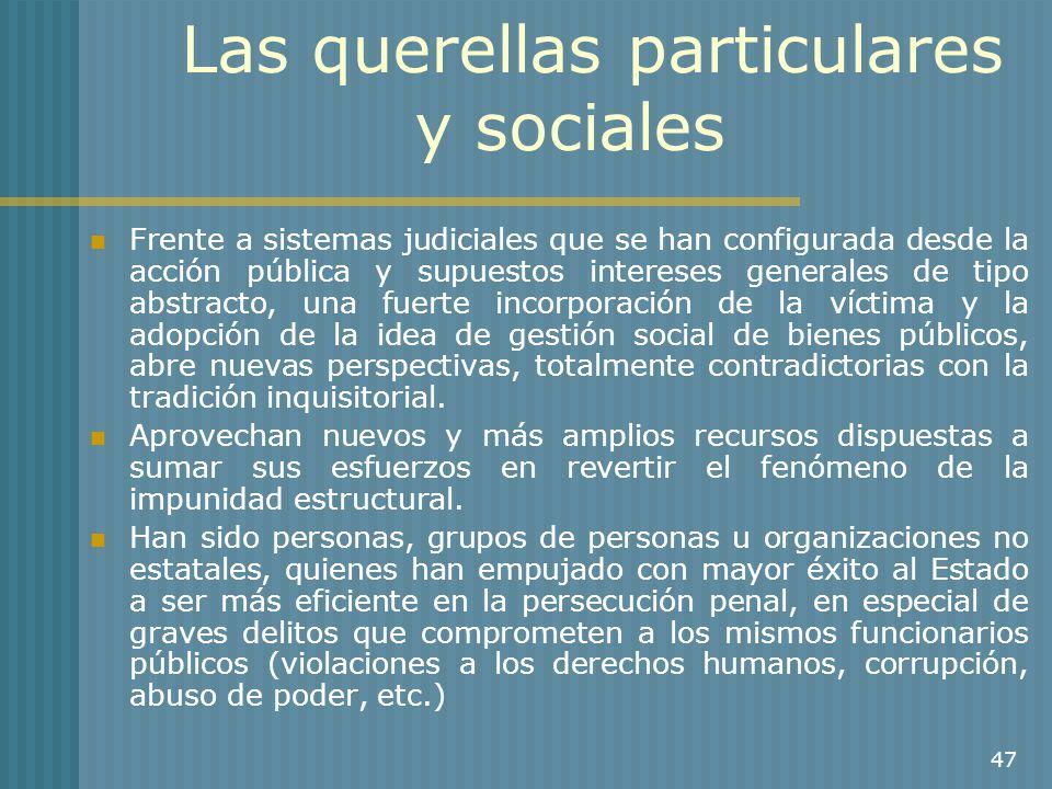 47 Las querellas particulares y sociales Frente a sistemas judiciales que se han configurada desde la acción pública y supuestos intereses generales d
