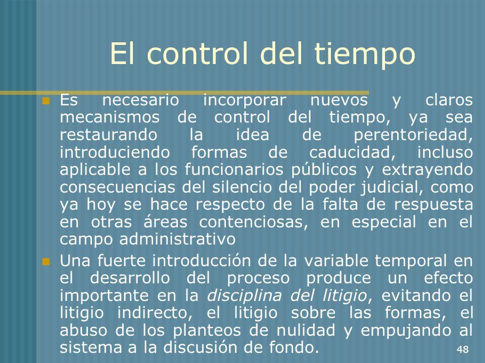 48 El control del tiempo Es necesario incorporar nuevos y claros mecanismos de control del tiempo, ya sea restaurando la idea de perentoriedad, introd