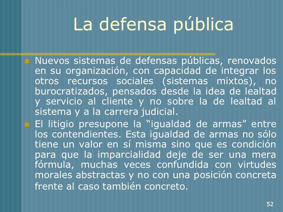 52 La defensa pública Nuevos sistemas de defensas públicas, renovados en su organización, con capacidad de integrar los otros recursos sociales (siste