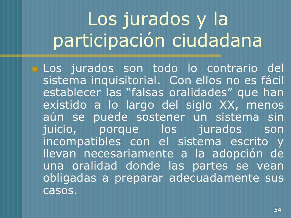 54 Los jurados y la participación ciudadana Los jurados son todo lo contrario del sistema inquisitorial. Con ellos no es fácil establecer las falsas o