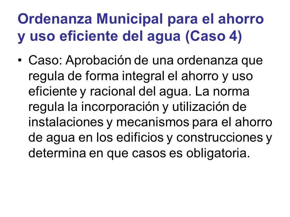 Caso: Aprobación de una ordenanza que regula de forma integral el ahorro y uso eficiente y racional del agua. La norma regula la incorporación y utili