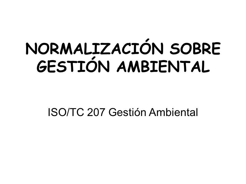 NORMALIZACIÓN SOBRE GESTIÓN AMBIENTAL ISO/TC 207 Gestión Ambiental