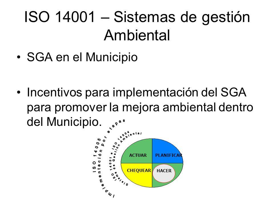 ISO 14001 – Sistemas de gestión Ambiental SGA en el Municipio Incentivos para implementación del SGA para promover la mejora ambiental dentro del Muni