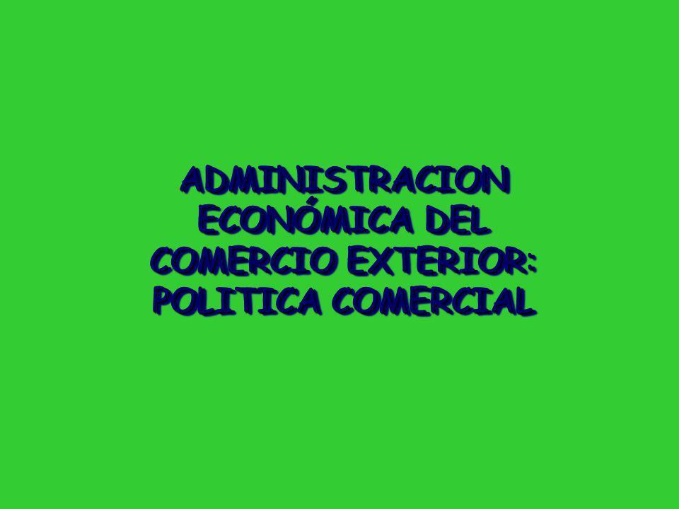 ADMINISTRACION ECONÓMICA DEL COMERCIO EXTERIOR: POLITICA COMERCIAL