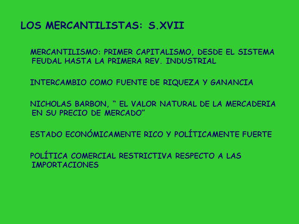 LOS MERCANTILISTAS: S.XVII MERCANTILISMO: PRIMER CAPITALISMO, DESDE EL SISTEMA FEUDAL HASTA LA PRIMERA REV.