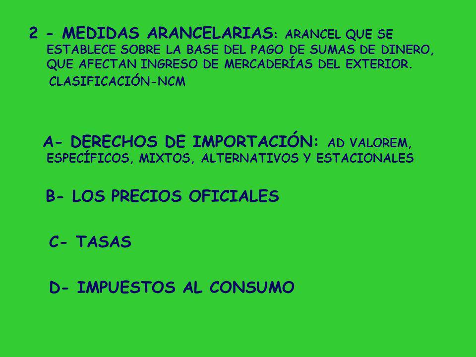 2 - MEDIDAS ARANCELARIAS : ARANCEL QUE SE ESTABLECE SOBRE LA BASE DEL PAGO DE SUMAS DE DINERO, QUE AFECTAN INGRESO DE MERCADERÍAS DEL EXTERIOR.